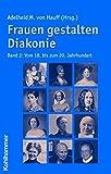 Frauen gestalten Diakonie, Band 2: Vom 18. bis zum 20. Jahrhundert - Adelheid M. von Hauff