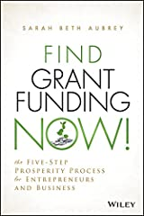 Find Grant Funding Now!: The Five-Step Prosperity Process for Entrepreneurs and Business (Wiley Nonprofit Authority) Kindle Edition