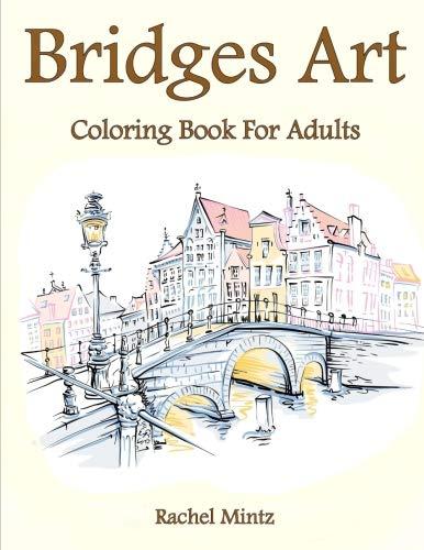 Bridges Art - Coloring Book For Adults: Collection of 30 Famous, Urban Landscape, Paris, London, Pic
