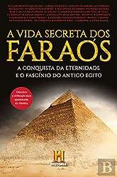 A Vida Secreta dos Faraós A conquista da eternidade e o fascínio do antigo Egito