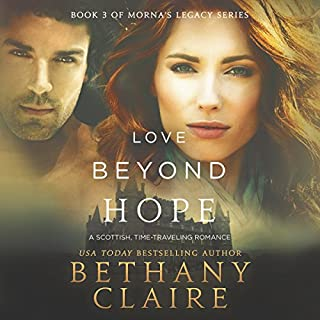 Love Beyond Hope: A Scottish, Time-Traveling Romance     Book 3 of Morna's Legacy Series              By:                                                                                                                                 Bethany Claire                               Narrated by:                                                                                                                                 Lily Collingwood                      Length: 6 hrs and 55 mins     289 ratings     Overall 4.5