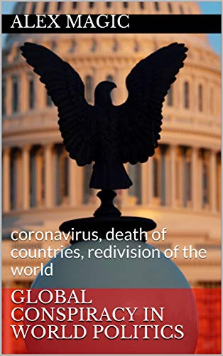 Global conspiracy in world politics : coronavirus, death of countries, redivision of the world