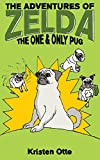 The Adventures of Zelda: The One and Only Pug (Zelda Pug, #5) (English Edition)