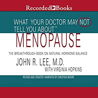 What Your Doctor May Not Tell You About Menopause                   Written by:                                                                                                                                 Dr. John R. Lee,                                                                                        Virginia Hopkins                               Narrated by:                                                                                                                                 Christina Moore                      Length: 13 hrs and 36 mins     1 rating     Overall 5.0