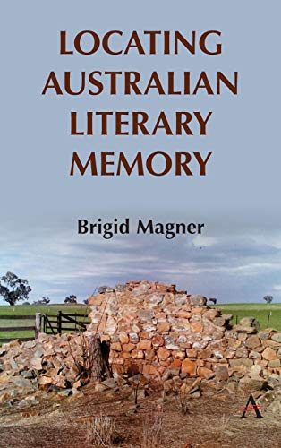 Locating Australian Literary Memory (Anthem Studies in Australian Literature and Culture)