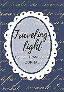 Traveling Light A Solo Traveler's Journal: Composition Notebook sized, unique guided bullet journal type pages with writin...