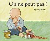 On ne peut pas! by Jeanne Ashbé(1996-10-01) - L'Ecole des loisirs - 01/01/1996