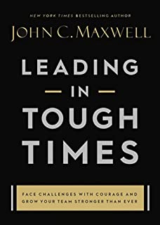 Leading in Tough Times: Face Challenges with Courage and Grow Your Team Stronger than Ever