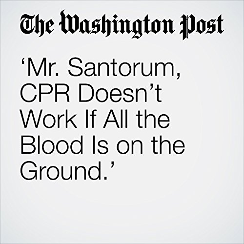 'Mr. Santorum, CPR Doesn't Work If All the Blood Is on the Ground.' copertina