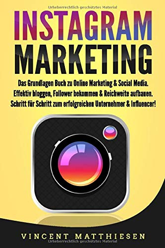 INSTAGRAM MARKETING: Das Grundlagen Buch zu Online Marketing & Social...