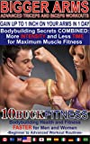 BIGGER ARMS - ADVANCED TRICEPS AND BICEPS WORKOUTS – HOW TO GAIN UP TO 1 INCH ON YOUR ARMS IN 1 DAY: Bodybuilding Secrets COMBINED - More INTENSITY and ... to Advanced Workout Routines Book 3)