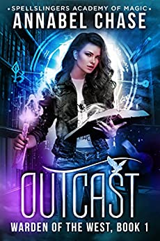 Outcast: Warden of the West (Spellslingers Academy of Magic Book 1) by [Annabel Chase]