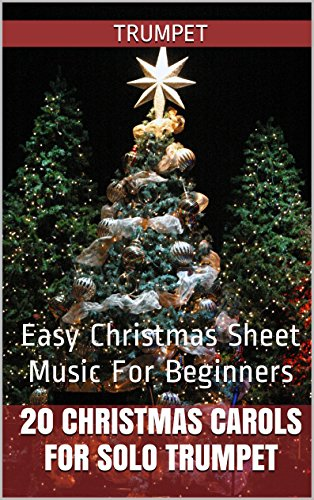 20 Christmas Carols For Solo Trumpet Book 1: Easy Christmas Sheet Music For Beginners