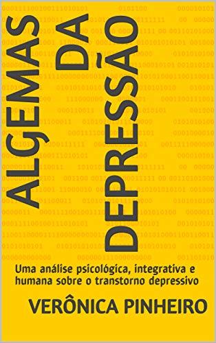 Algemas da Depressão: Uma análise psicológica, integrativa e humana sobre o transtorno...