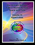 The Brilliant Number Fabric Woven Across Space And Time - Volume III Hypercubes
