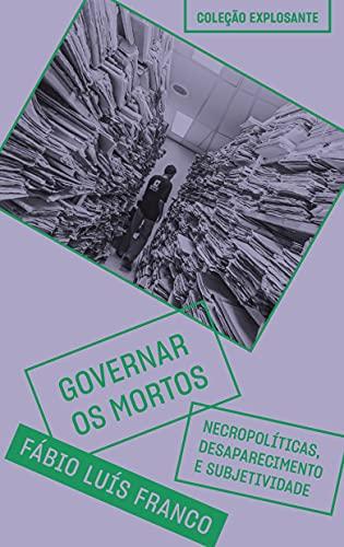 Governar os mortos: Necropolíticas, desaparecimento e subjetividade: 6