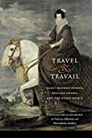 Travel and Travail: Early Modern Women, English Drama, and the Wider World (Early Modern Cultural Studies)