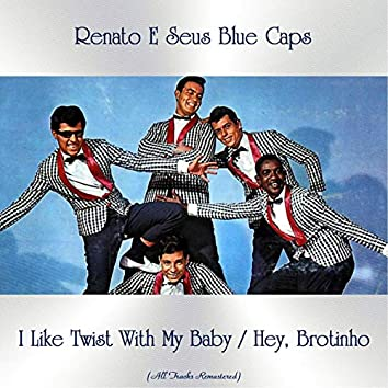 I Like Twist With My Baby / Hey, Brotinho (All Tracks Remastered)