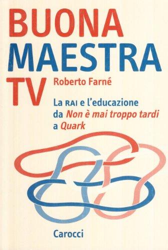 Buona maestra Tv. La Rai e l'educazione. Da «Non è mai troppo tardi» a «Quark»
