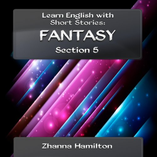 Learn English with Short Stories: Fantasy - Section 5 audiobook cover art