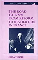 The Road to 1789: From Reform to Revolution in France (The Past in Perspective Series)