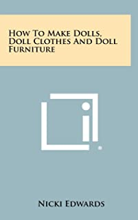 How to Make Dolls, Doll Clothes and Doll Furniture