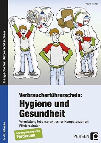 Verbraucherführerschein: Hygiene und Gesundheit: Vermittlung lebenspraktischer Kompetenzen (6. bis 8. Klasse)