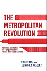 Metropolitan Revolution: How Cities and Metros are Fixing Our Broken Politics and Fragile Economy Paperback