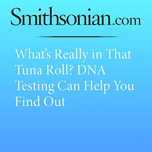 What's Really in That Tuna Roll? DNA Testing Can Help You Find Out audiobook cover art