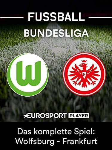 Das komplette Spiel: VfL Wolfsburg gegen Eintracht Frankfurt