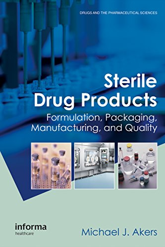 Sterile Drug Products: Formulation, Packaging, Manufacturing and Quality (Drugs and the Pharmaceutic