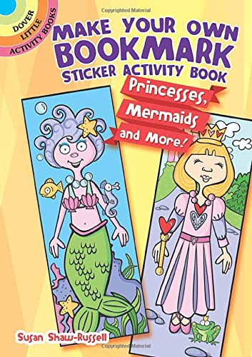 Make Your Own Bookmark Sticker Activity Book: Princesses, Mermaids and More! (Dover Little Activity Books)