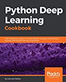 Python Deep Learning Cookbook: Over 75 practical recipes on neural network modeling, reinforcement learning, and transfer learning using Python (English Edition)