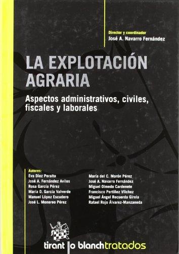 La explotación Agraria . Aspectos administrativos, civiles, fiscales y laborales
