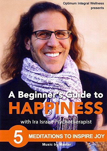 Beginner's Guide to Happiness with Ira Israel: 5 Meditations to Inspire Joy by Ira Israel