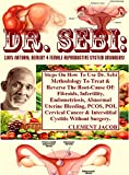 Dr. Sebi: 100% Natural Remedy 4 Female Reproductive System Disorders!: Steps On How To Use Dr. Sebi Methodology To Treat & Reverse The Root-Cause Of: Fibroids, Infertility, Endometriosis, Abnormal...