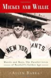 Image of Mickey and Willie: Mantle and Mays, the Parallel Lives of Baseball's Golden Age