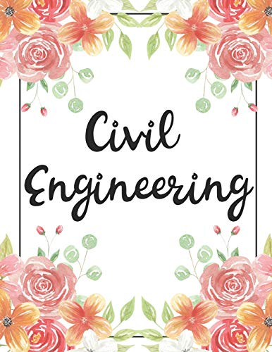 Civil Engineering: 100 Pages College Ruled 8.5 x 11 Notebook - 1 Subject - Flower Chic - For Student