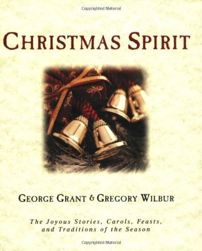 Christmas Spirit: The Joyous Stories, Carols, Feasts, and Traditions of the Season