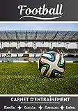 Football Carnet d'entraînement: Cahier d'exercice pour progresser | Sport et passion pour le Football | Livre pour enfant ou adulte | Entraînement et apprentissage, cahier de sport |