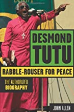 Desmond Tutu: Rabble-Rouser for Peace: The Authorized Biography