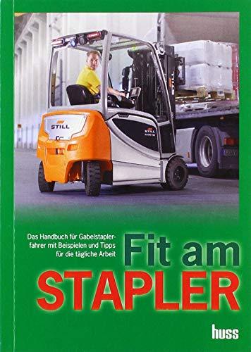 Fit am STAPLER: Das Handbuch für Gabelstaplerfahrer mit Beispielen und Tipps für die tägliche Arbeit
