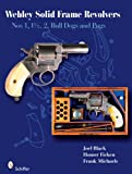Webley Solid-Frame Revolvers: N. 1, 1 1/2, 2, Bull Dogs, and Pugs: Nos. 1, 1 1/2, 2, Bull Dogs, and Pugs
