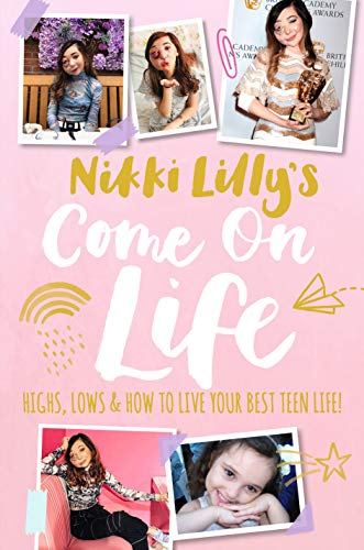 Nikki Lilly's Come on Life: Highs, Lows and How to Live Your Best Teen Life
