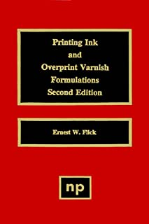Printing Ink and Overprint Varnish Formulations, 2nd Edition (Paint & Coatings)