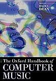 The Oxford Handbook of Computer Music (Oxford Handbooks)