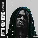 Wat U Mean (feat. Lil Yachty) [Remix] [Explicit]