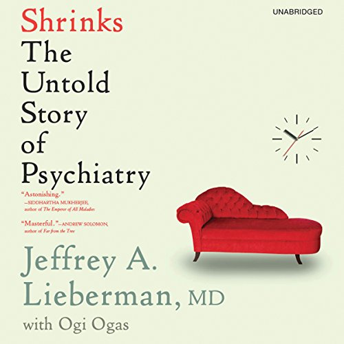 Shrinks     The Untold Story of Psychiatry              By:                                                                                                                                 Jeffrey A. Lieberman,                                                                                        Ogi Ogas                               Narrated by:                                                                                                                                 Graham Corrigan                      Length: 9 hrs and 46 mins     197 ratings     Overall 4.6