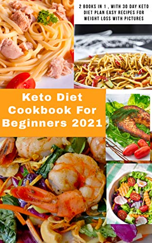 Keto Diet for Beginners 2021: 2 Books in 1 , With 30 Day Keto Diet Plan Easy Recipes for Weight Loss With Pictures (English Edition)