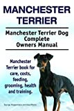 Manchester Terrier. Manchester Terrier book for care, costs, feeding, grooming, training and health. Manchester Terrier Dog Owners Manual. (English Edition)